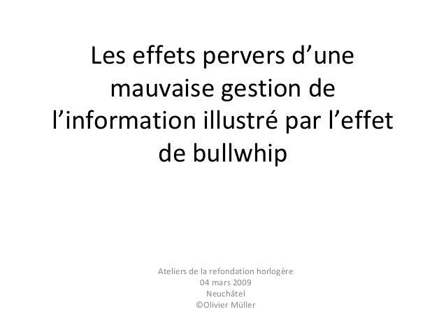 Les effets pervers d'unemauvaise gestion del'information illustré par l'effetde bullwhipAteliers de la refondation horlogè...