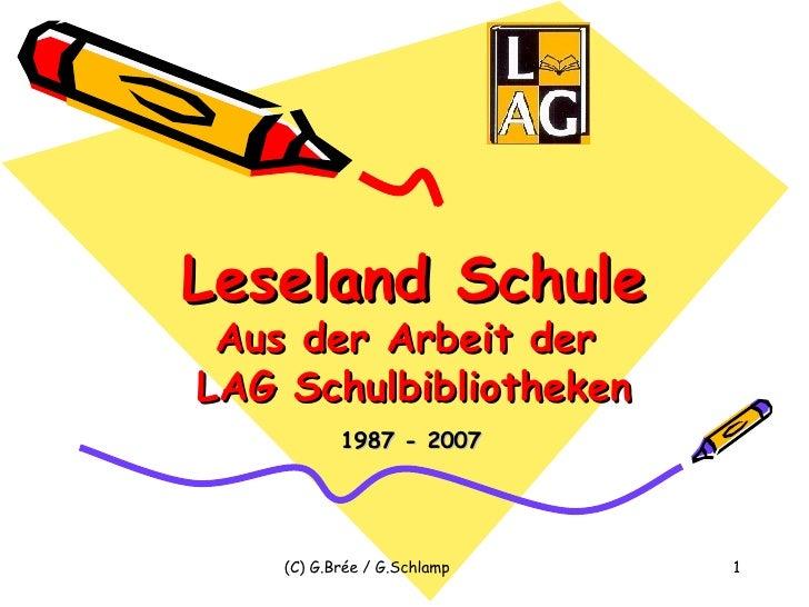Leseland Schule Aus der Arbeit der  LAG Schulbibliotheken 1987 - 2007