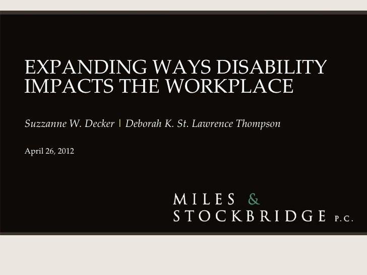 EXPANDING WAYS DISABILITYIMPACTS THE WORKPLACESuzzanne W. Decker | Deborah K. St. Lawrence ThompsonApril 26, 2012