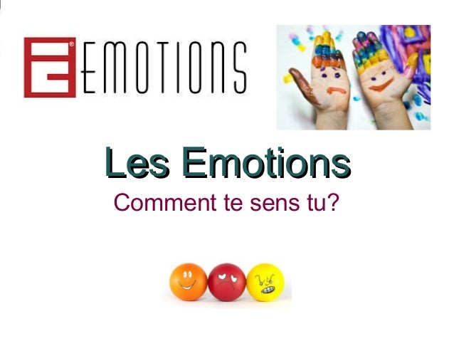 Les EmotionsLes Emotions Comment te sens tu?
