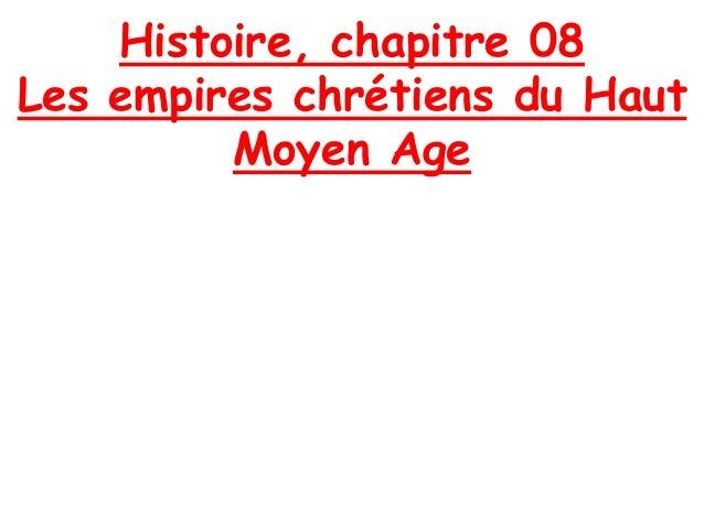 Histoire, chapitre 08 Les empires chrétiens du Haut Moyen Age
