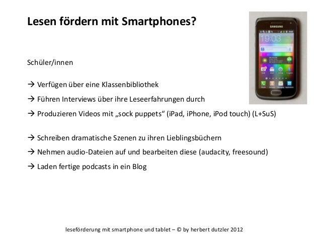 leseförderung mit smartphone und tablet – © by herbert dutzler 2012 Lesen fördern mit Smartphones? Schüler/innen  Verfüge...