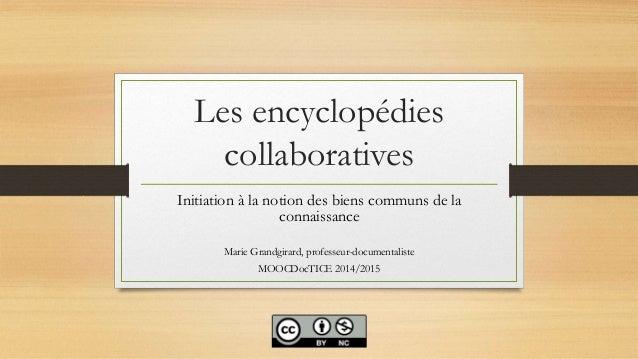 Les encyclopédies collaboratives Initiation à la notion des biens communs de la connaissance Marie Grandgirard, professeur...
