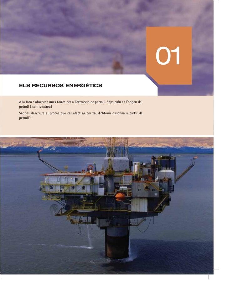 01ELS RECURSOS ENERGÈTICSA la foto s'observen unes torres per a l'extracció de petroli. Saps quin és l'origen delpetroli i...