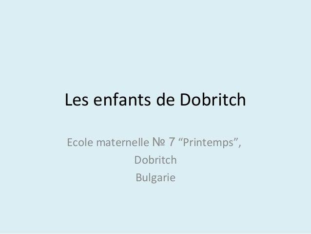 """Les enfants de Dobritch Ecole maternelle № 7 """"Printemps"""", Dobritch Bulgarie"""