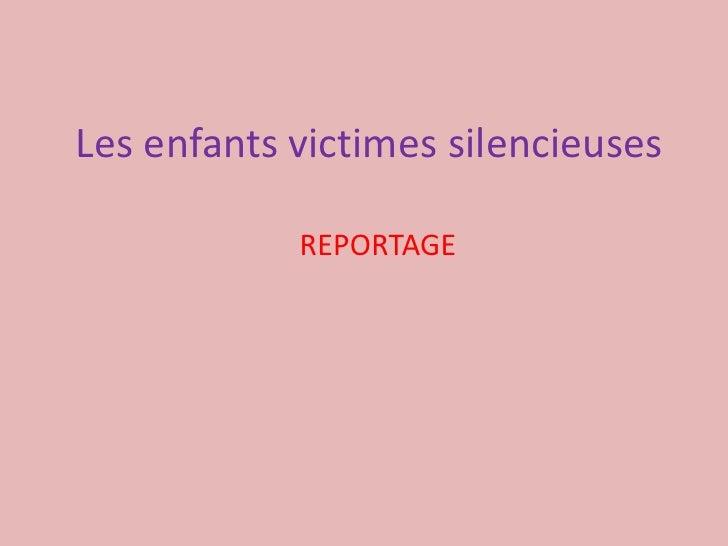 Les enfants victimes silencieuses<br />REPORTAGE<br />