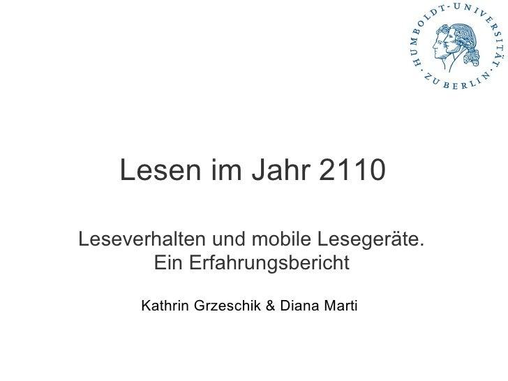Lesen im Jahr 2110 Leseverhalten und mobile Lesegeräte. Ein Erfahrungsbericht  Kathrin Grzeschik & Diana Marti