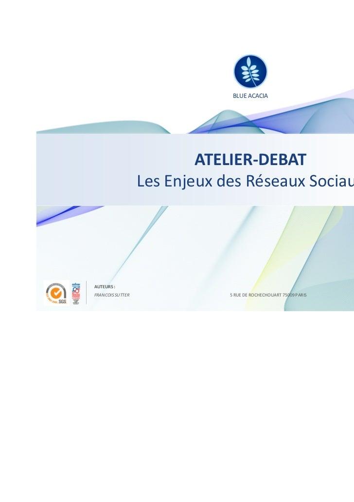 BLUE ACACIA                          ATELIER-DEBAT                  Les Enjeux des Réseaux SociauxAUTEURS :FRANCOIS SUTTER...
