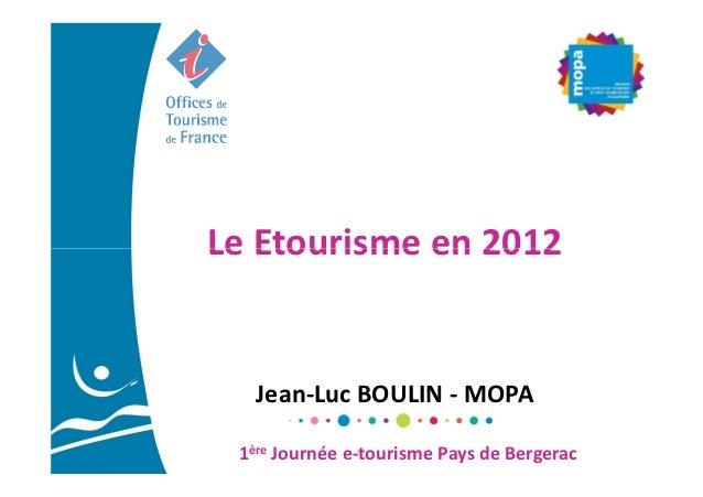 Le Etourisme en 2012   Jean-Luc BOULIN - MOPA 1ère Journée e-tourisme Pays de Bergerac
