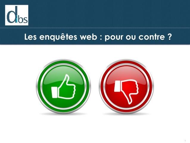 © Dibs I Confidentiel 1 Les enquêtes web : pour ou contre ?