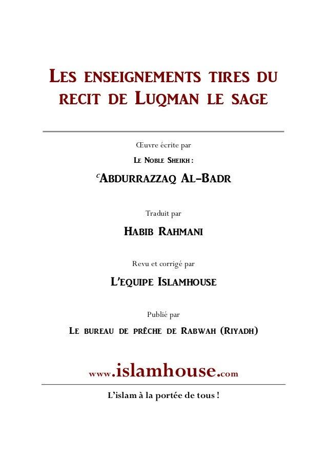 LES ENSEIGNEMENTS TIRES DU RECIT DE LUQMAN LE SAGE Œuvre écrite par LE NOBLE SHEIKH : C ABDURRAZZAQ AL-BADR Traduit par HA...