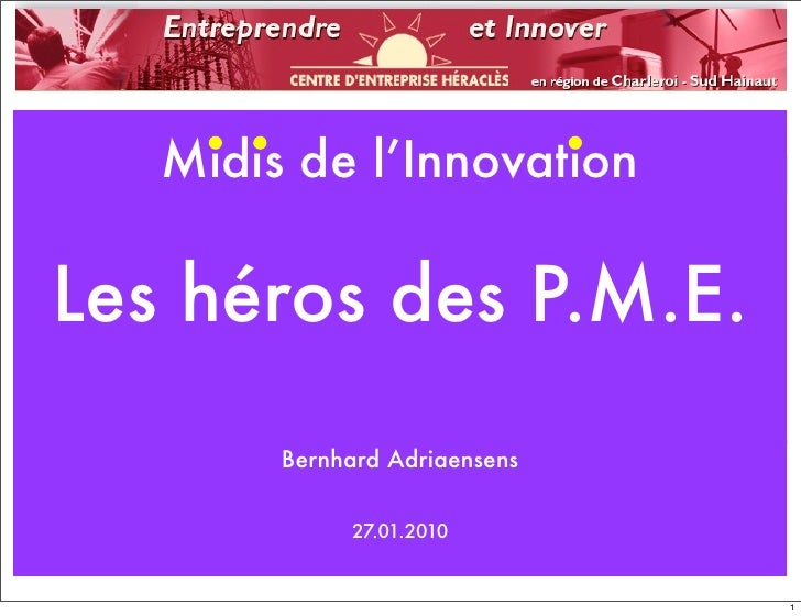 Midis de l'Innovation  Les héros des P.M.E.         Bernhard Adriaensens                27.01.2010                        ...
