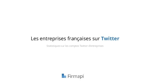 Les entreprises françaises sur Twitter Statistiques sur les comptes Twitter d'entreprises