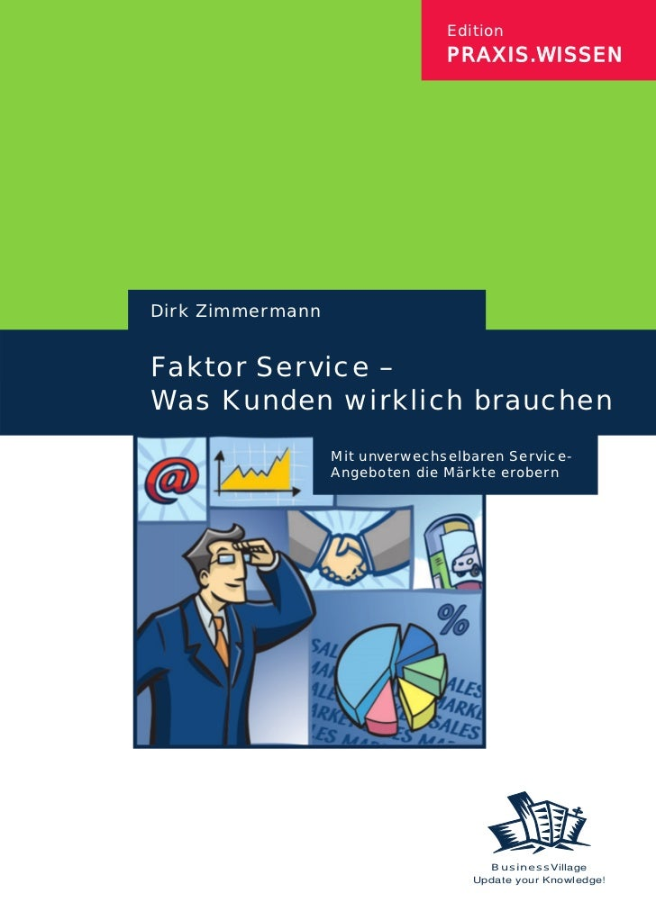 Edition                                PRAXIS.WISSENDirk ZimmermannFaktor Service –Was Kunden wirklich brauchen           ...