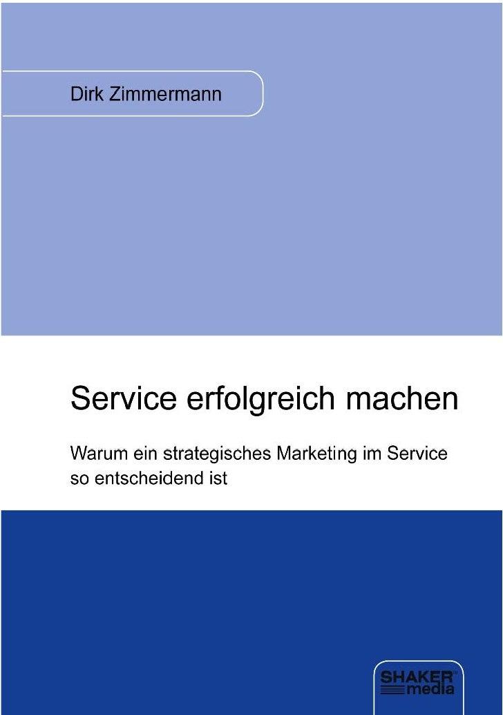 Dirk ZimmermannService erfolgreich machenWarum ein strategisches Marketing im Service so                entscheidend ist  ...