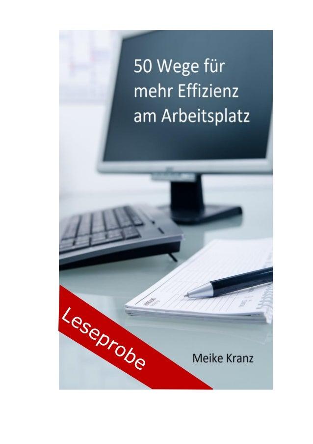 Text Copyright © Meike Kranz 2014 www.123effizientdabei.de Alle Rechte vorbehalten. Dieses E-Book darf nicht ohne schriftl...