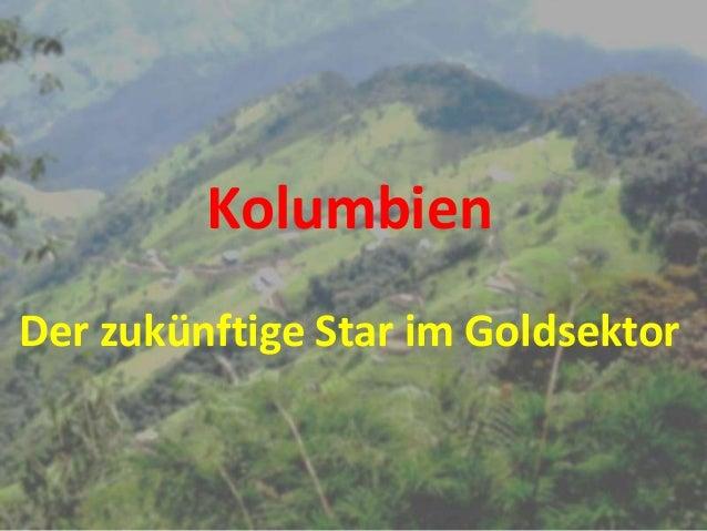 Kolumbien Der zukünftige Star im Goldsektor