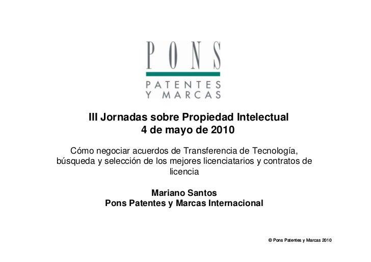 III Jornadas sobre Propiedad Intelectual                    4 de mayo de 2010    Cómo negociar acuerdos de Transferencia d...