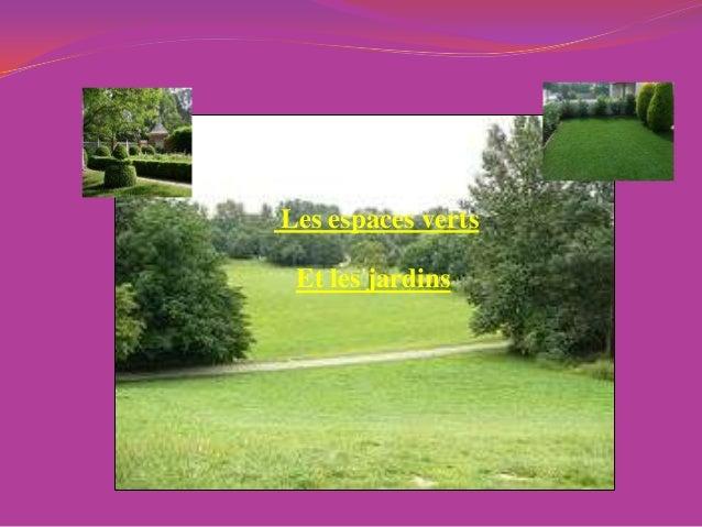 Les espaces vertsEt les jardins