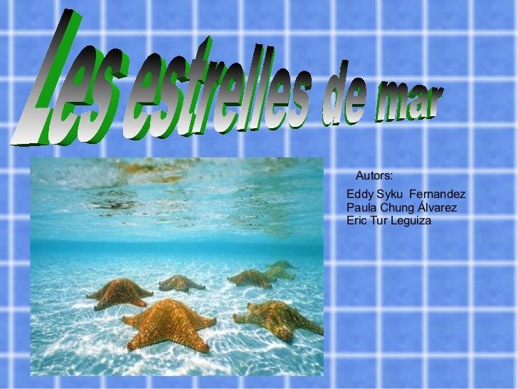Autors:  Eddy Syku  Fernandez Paula Chung Álvarez Eric Tur Leguiza Les estrelles de mar