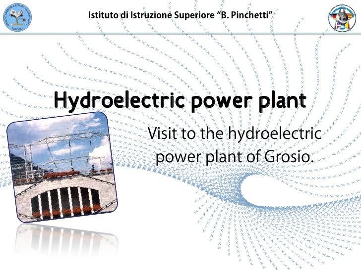 """Istituto di Istruzione Superiore """"B. Pinchetti""""     Hydroelectric power plant                   Visit to the hydroelectric..."""