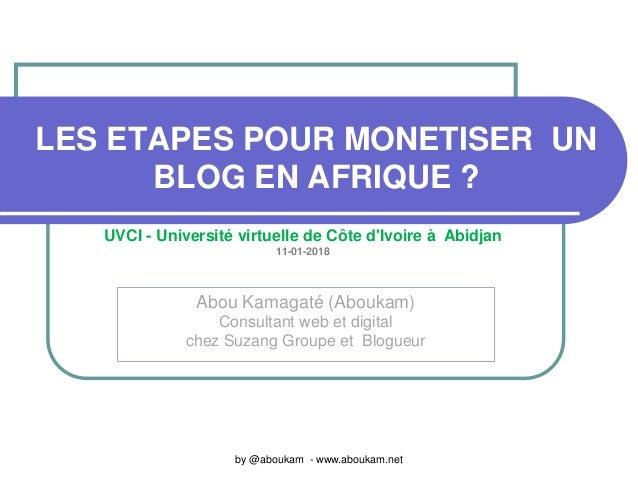 LES ETAPES POUR MONETISER UN BLOG EN AFRIQUE ? Abou Kamagaté (Aboukam) Consultant web et digital chez Suzang Groupe et Blo...