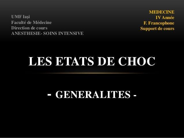LES ETATS DE CHOC - GENERALITES - MEDECINE IV Année F. Francophone Support de cours UMF Iaşi Faculté de Médecine Direction...