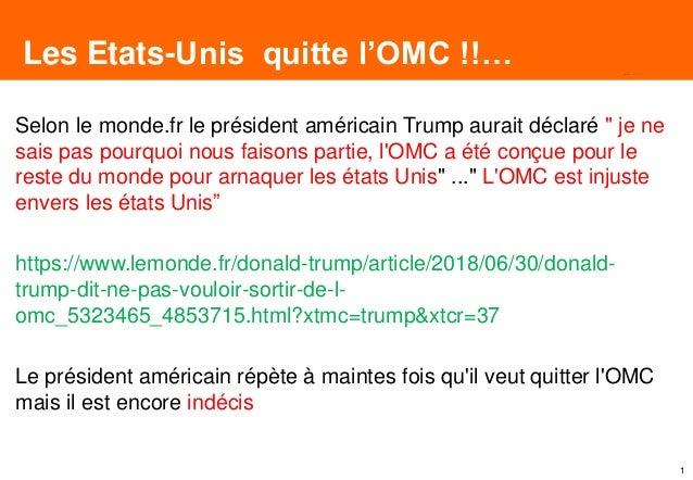 """1 Selon le monde.fr le président américain Trump aurait déclaré """" je ne sais pas pourquoi nous faisons partie, l'OMC a été..."""
