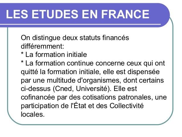 LESETUDESENFRANCE On distingue deux statuts financés différemment: * La formation initiale * La formation continue conc...