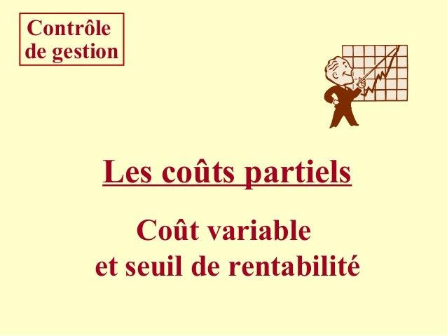Les coûts partiels Coût variable et seuil de rentabilité Contrôle de gestion
