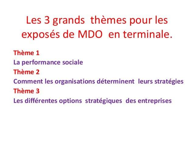 Les 3 grands thèmes pour les exposés de MDO en terminale. Thème 1 La performance sociale Thème 2 Comment les organisations...