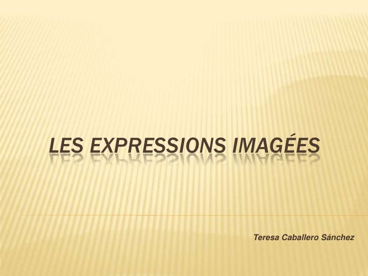 LES EXPRESSIONS IMAGÉES<br />Teresa Caballero Sánchez<br />