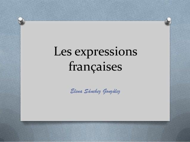 Les expressions  françaises  Elena Sánchez González