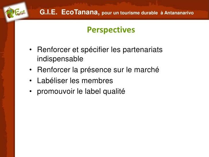 G.I.E. EcoTanana, pour un tourisme durable   à Antananarivo                   Perspectives• Renforcer et spécifier les par...