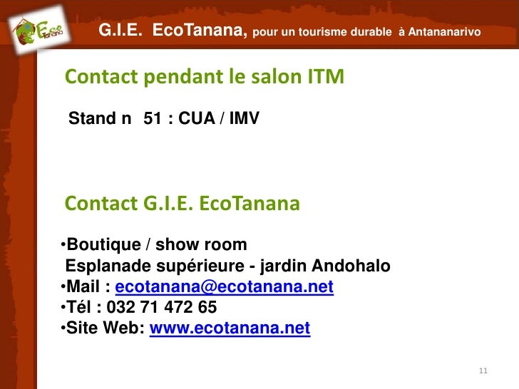 G.I.E. EcoTanana, pour un tourisme durable   à AntananarivoContact pendant le salon ITMStand n 51 : CUA / IMVContact G.I.E...