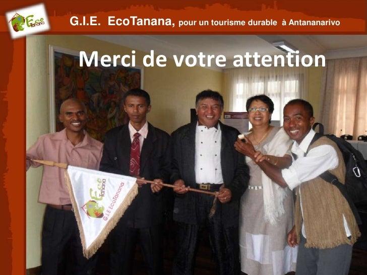 G.I.E. EcoTanana, pour un tourisme durable   à Antananarivo Merci de votre attention