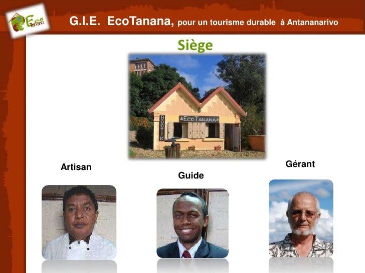G.I.E. EcoTanana, pour un tourisme durable   à Antananarivo                       SiègeArtisan                            ...