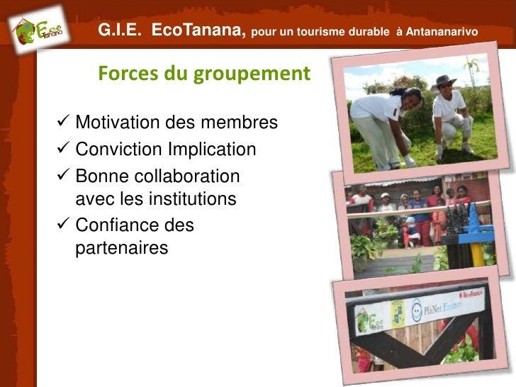G.I.E. EcoTanana, pour un tourisme durable   à Antananarivo    Forces du groupement Motivation des membres Conviction Im...
