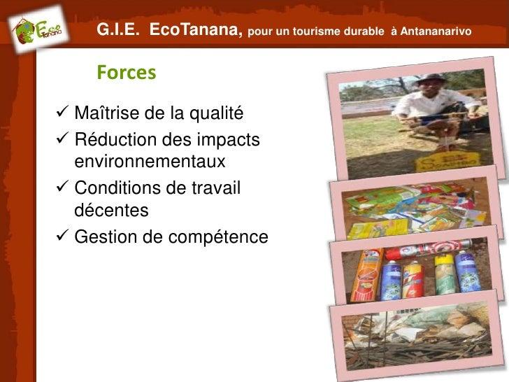 G.I.E. EcoTanana, pour un tourisme durable   à Antananarivo    Forces Maîtrise de la qualité Réduction des impacts  envi...