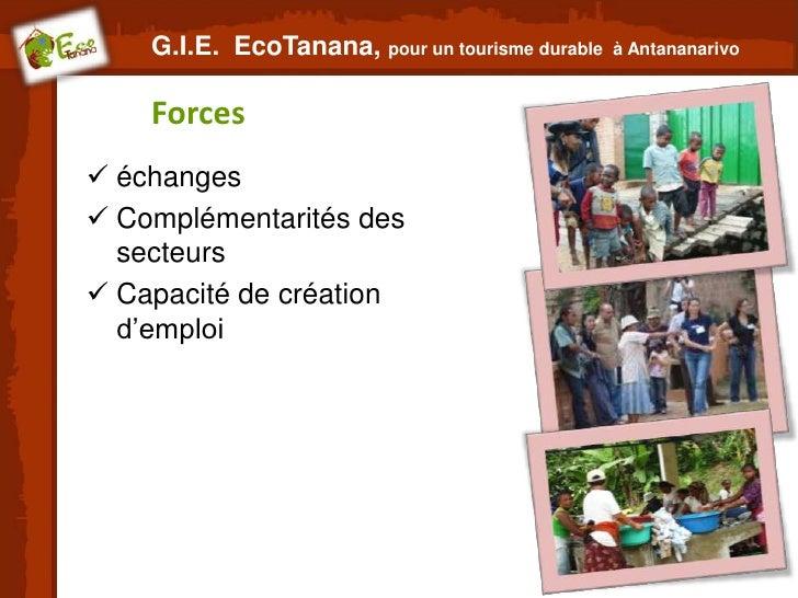 G.I.E. EcoTanana, pour un tourisme durable   à Antananarivo    Forces échanges Complémentarités des  secteurs Capacité ...