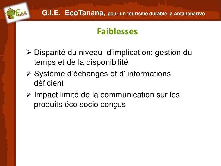 G.I.E. EcoTanana, pour un tourisme durable   à Antananarivo                      Faiblesses Disparité du niveau d'implica...
