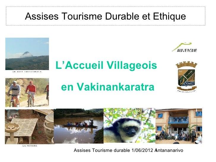 Assises Tourisme Durable et Ethique      L'Accueil Villageois       en Vakinankaratra          Assises Tourisme durable 1/...