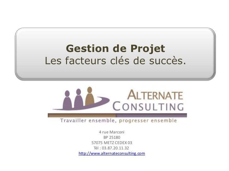 Gestion de ProjetLes facteurs clés de succès.                 4 rue Marconi                     BP 25180             57075...