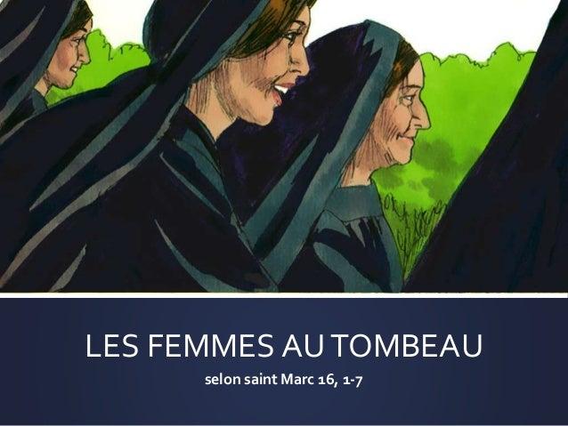 LES FEMMES AUTOMBEAU selon saint Marc 16, 1-7