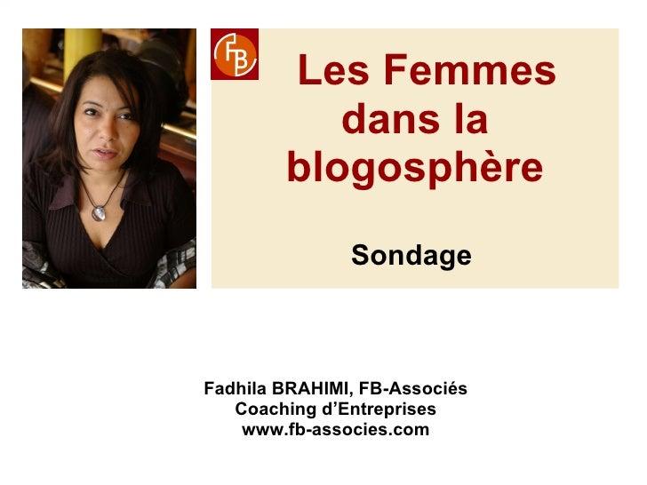 Les Femmes dans la blogosphère Sondage   Fadhila BRAHIMI, FB-Associés Coaching d'Entreprises www.fb-associes.com