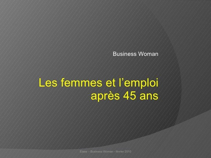 Business Woman Les femmes et l'emploi après 45 ans Elaee – Business Woman - février 2010