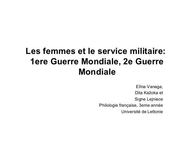 Les femmes et le service militaire: 1ere Guerre Mondiale, 2e Guerre Mondiale Elīna Vanaga, Dita Kažoka et Signe Lejniece P...