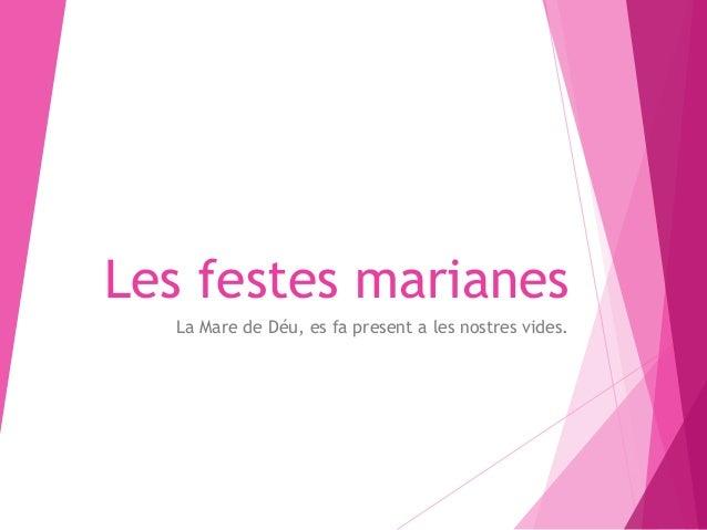 Les festes marianes La Mare de Déu, es fa present a les nostres vides.