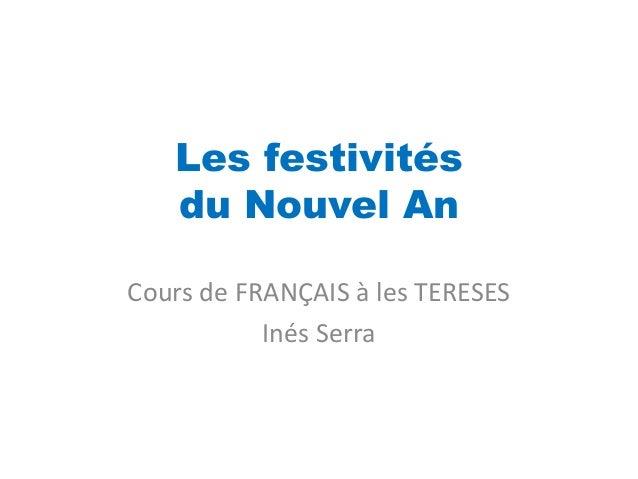 Les festivités   du Nouvel AnCours de FRANÇAIS à les TERESES           Inés Serra