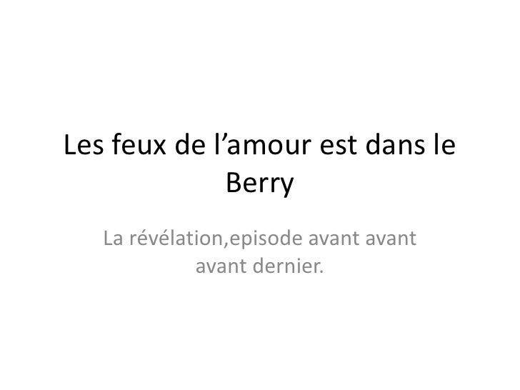 Les feux de l'amour est dans le               Berry    La révélation,episode avant avant              avant dernier.
